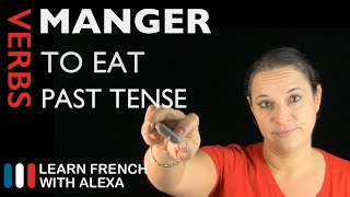 Manger (to eat) — Past Tense (French verbs conjugated by Learn French With Alexa)
