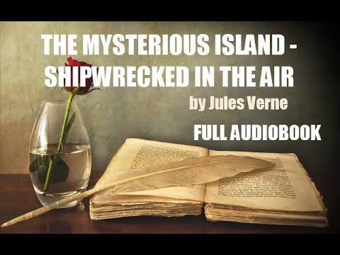 THE MYSTERIOUS ISLAND - SHIPWRECKED IN THE AIR, by Jules Verne - FULL AUDIOBOOK