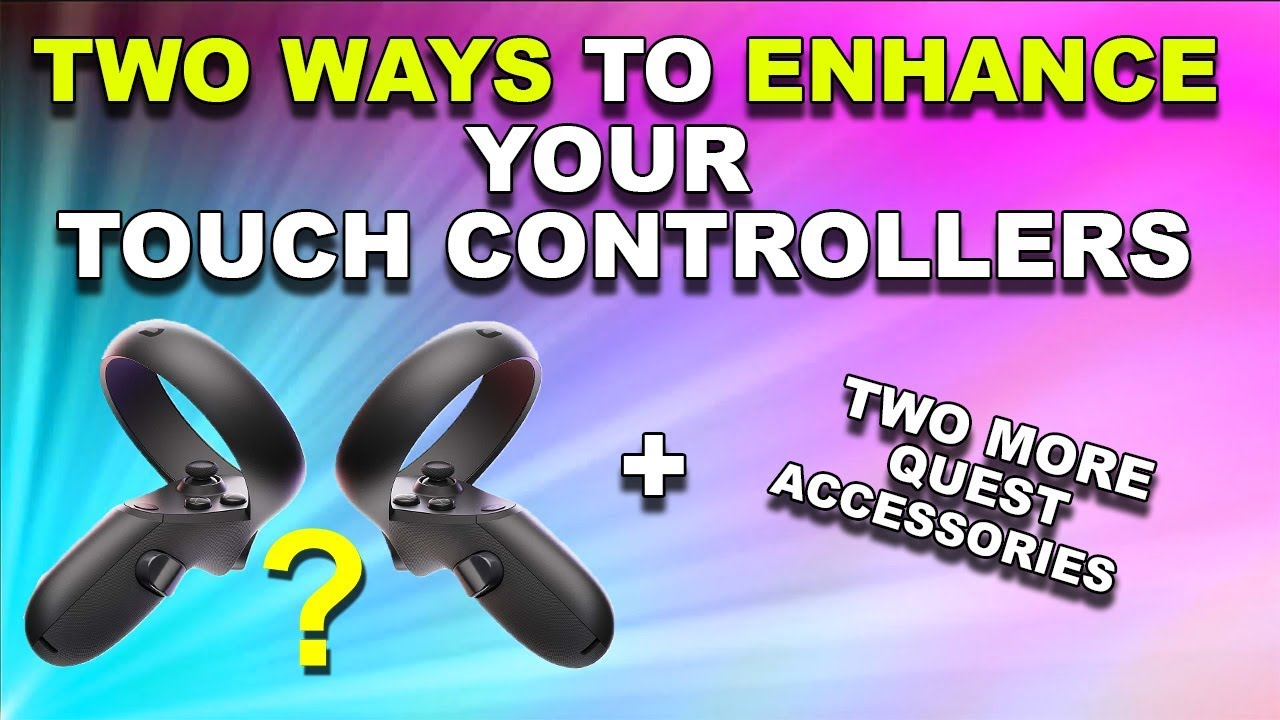 Two Amazing Oculus Touch Controller Enhancements + Two More Quest  Accessories | Oculus Quest