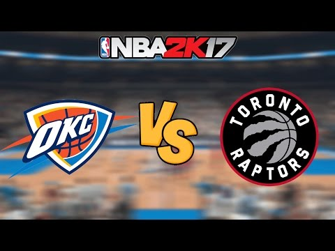NBA 2K17 - Oklahoma City Thunder vs. Toronto Raptors - Full Gameplay