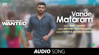 Vande Mataram | Audio | India's Most Wanted| Arjun Kapoor| Papon|Altamash| Amit Trivedi| Amitabh