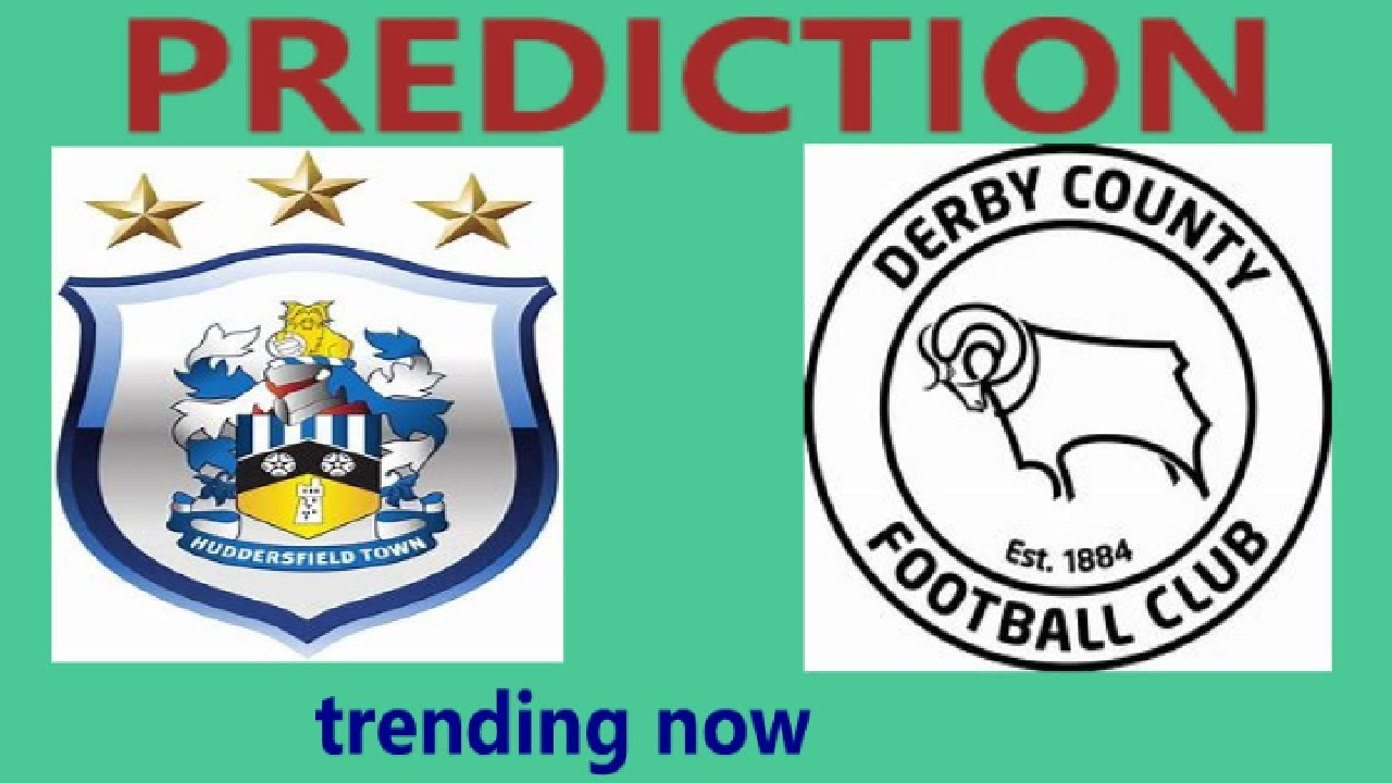Huddersfield vs Derby - Prediction | England Championship 2019/20 season