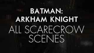 Batman: Arkham Knight - All Scarecrow Scenes [SPOILERS]