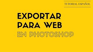 TUTORIAL - EXPORTAR PARA WEB EN PHOTOSHOP- EN ESPAÑOL 2016