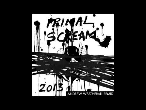 Primal Scream - 2013 - Andrew Weatherall Remix