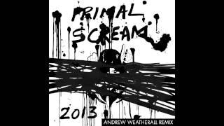 Primal Scream - 2013 - Andrew Weatherall Remix