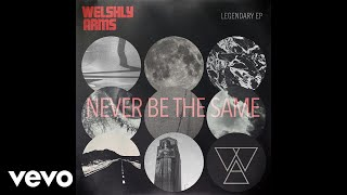 Welshly Arms - Never Be The Same (Official Audio)