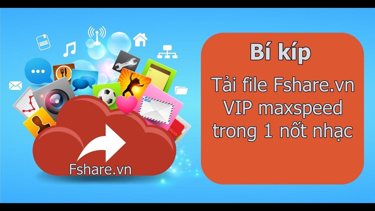 Hướng dẫn tải (Get link/download) file Fshare.vn tốc độ VIP maxspeed miễn phí mới nhất 2020