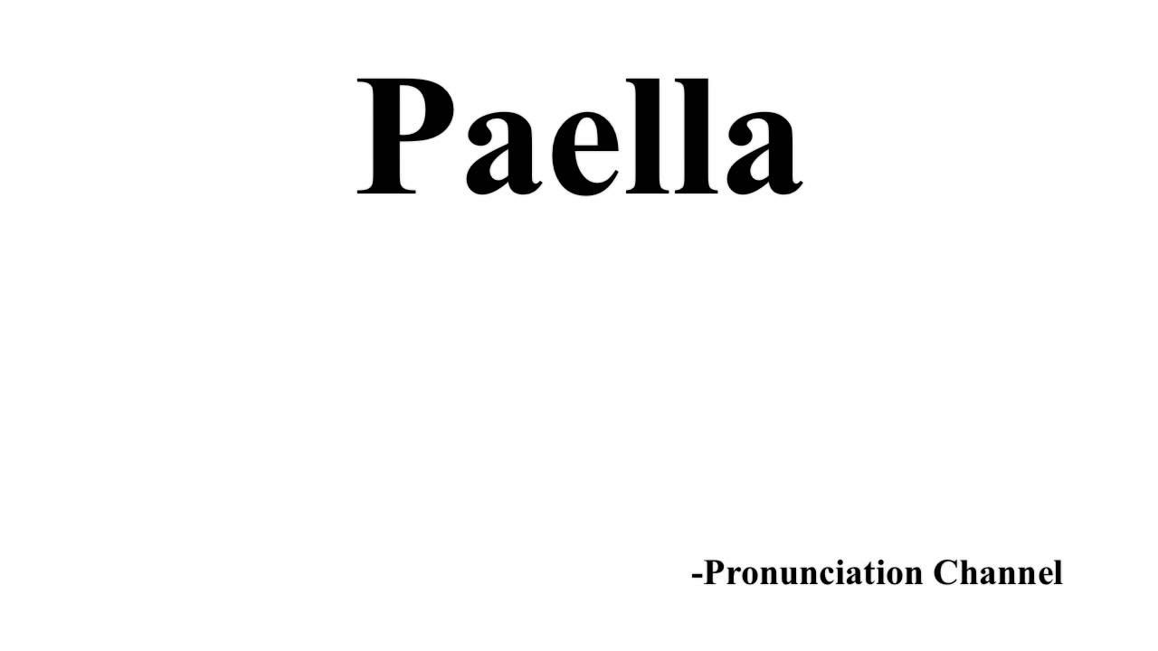 How to Pronounce Paella
