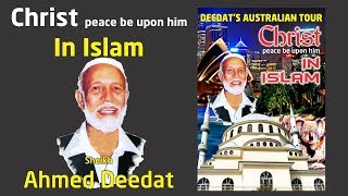 Christ Peace Be Upon Him In Islam   Sheikh Ahmed Deedat