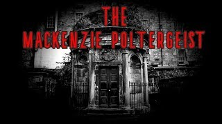 The Mackenzie POLTERGEIST - MY TRUE REAL LIFE GHOST STORY