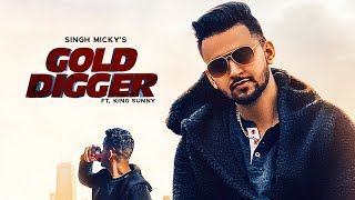GOLD DIGGER - SINGH MICKY Feat. Sunny King (Official Song) - New Punjabi Songs 2019