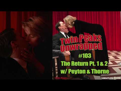 Twin Peaks Unwrapped: The Return Pt 1 and 2 w/ Harley Peyton and John Thorne