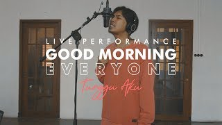 Download Mp3 Good Morning Everyone - Tunggu Aku  Acoustic Live
