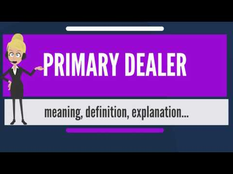 what-is-primary-dealer?-what-does-primary-dealer-mean?-primary-dealer-meaning-&-explanation