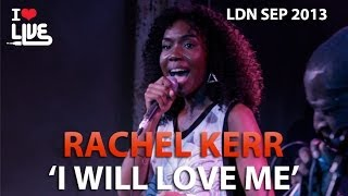 Rachel Kerr - I Will Love Me #ILUVLIVE SEPT