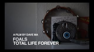 FOALS - Total Life Forever: A Film by Dave Ma