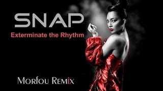 SNAP -★-  Exterminate the Rhythm ★ Morfou Remix
