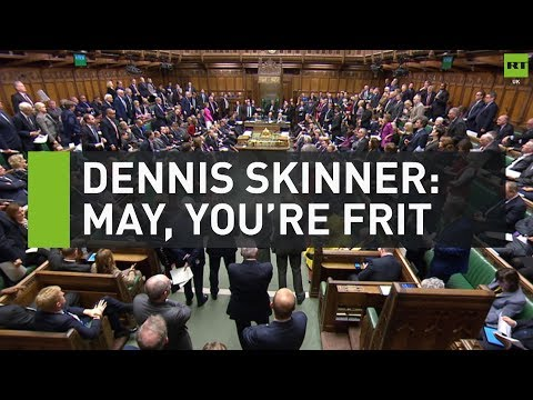 Dennis Skinner: May, you're frit!