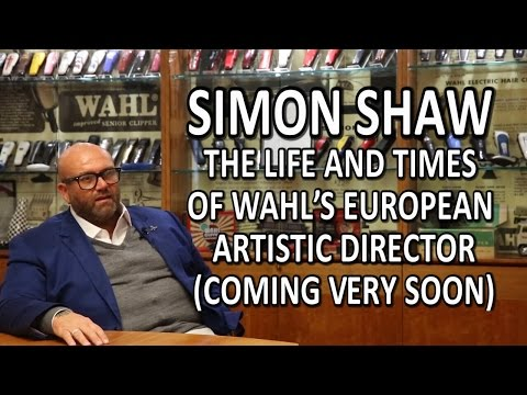 Simon Shaw: The life And Times  Of Wahl's Euporean Artistic Director