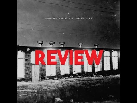Review: Kowloon Walled City - Grievances