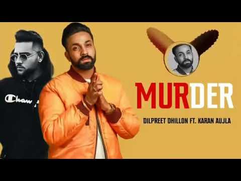 Murder Dilpreet Dhillon New Song Karan Aujla Original Sound Song HD     Latest Punjabi Songs 2019