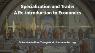 Episode 142: Specialization and Trade: A Re-introduction to Economics (with Arnold Kling)