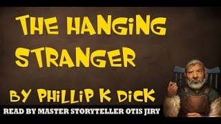 """THE HANGING STRANGER"" by PHILLIP K DICK 