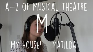 || A-Z of Musical Theatre || My House || Matilda ||