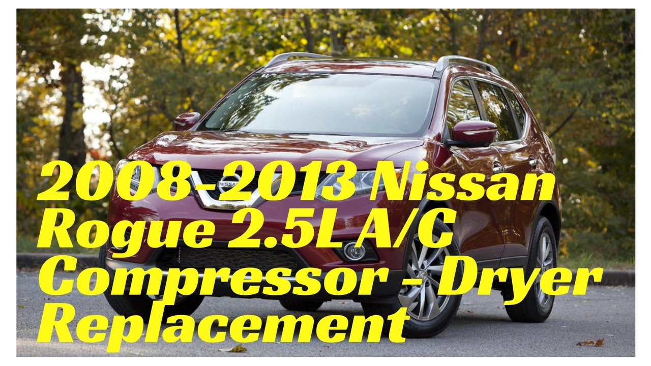 hight resolution of 2008 2013 nissan rogue 2 5l a c compressor dryer replacement