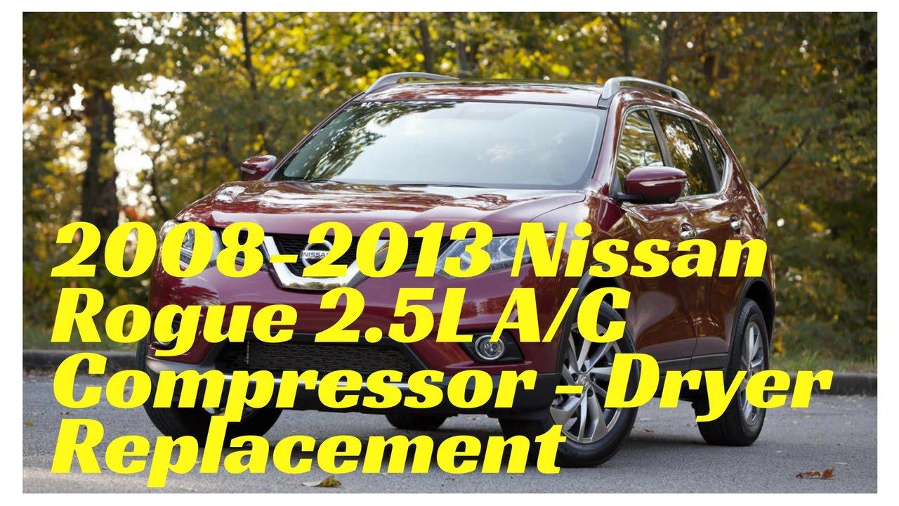 2008 2013 nissan rogue 2 5l a c compressor dryer replacement [ 1280 x 720 Pixel ]