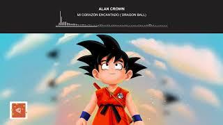 Alan Crown  - Mi Corazón Encantado (Dragon Ball Gt) (EDM 2018)