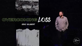"""""""How to Overcome Personal Loss""""   Eric Gilbert   3trees Church"""