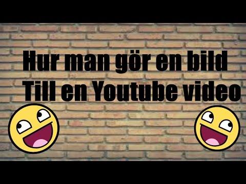 Hur man gör en bild till en Youtube video!:)