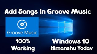 HOW TO ADD SONGS IN GROOVE MUSIC 100% WORKING Windows 10 pc 