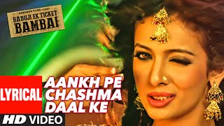 AANKH PE CHASHMA DAAL KE  Lyrical Video Song | BABUJI EK TICKET BAMBAI | Rajpal Yadav,Bharti Sharma