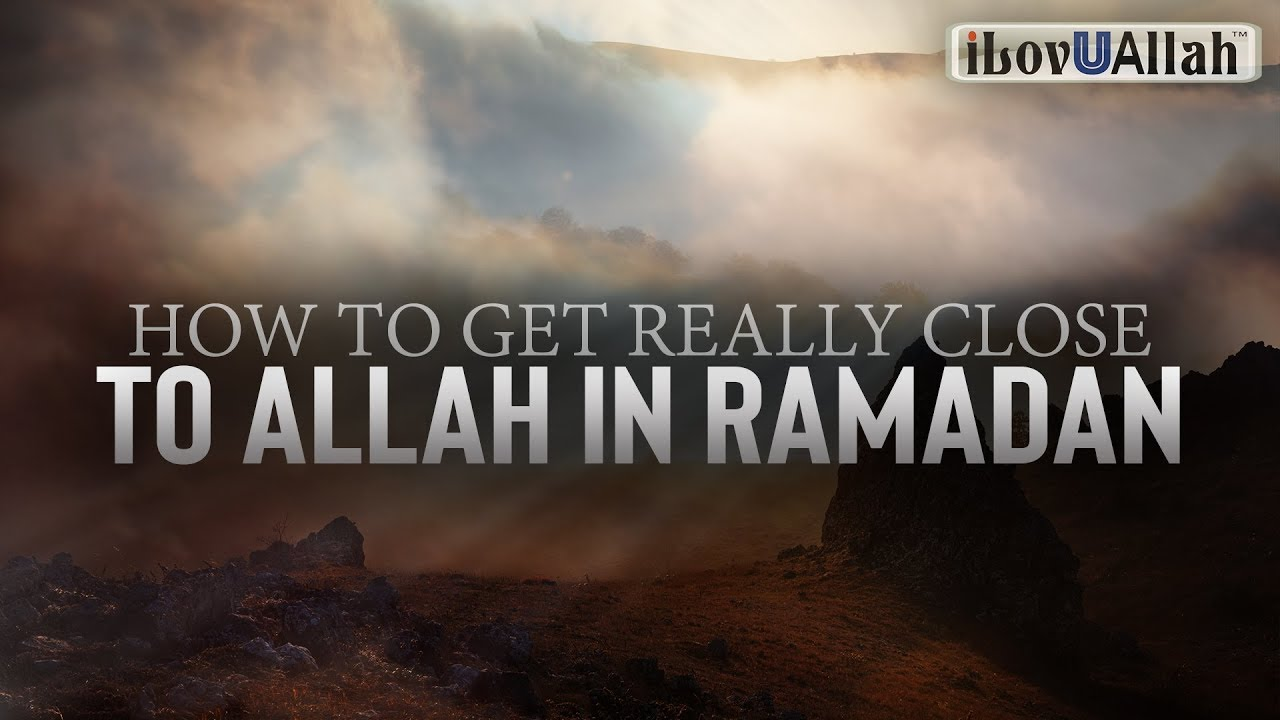 HOW TO GET REALLY CLOSE TO ALLAH IN RAMADAN