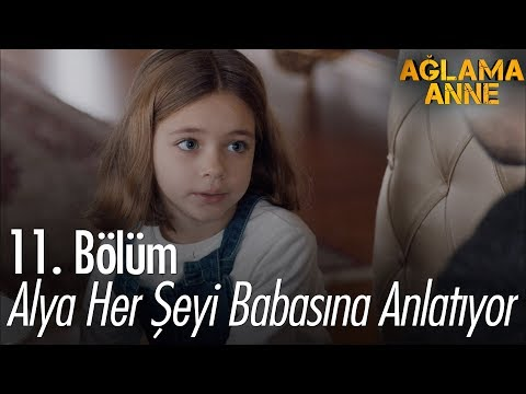 Alya her şeyi babasına anlatıyor - Ağlama Anne 11. Bölüm