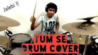 Gambar cover Tum Se - Jalebi | Jubin Nautiyal | Samuel & Akanksha - DRUM COVER