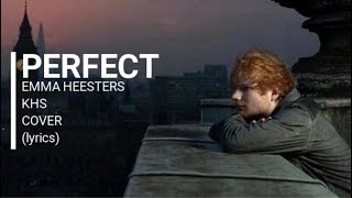 PERFECT - Ed Sheeran - EMMA HEESTERS & KHS COVER (lyrics)