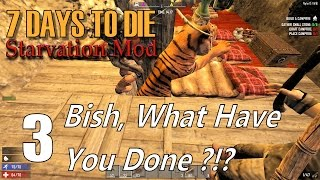 7 Days to Die - Starvation Mod   EP 3   Bish, What Have You Done?!?   Multiplayer (S2)