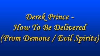 Derek Prince - How To Be Delivered (From Demons / Evil Spirits) (1995)