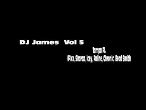 DJ James Vol 5 Tampa Florida, Fixx, Sharaz, Icey, Faline, Chronic, Brad Smith
