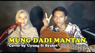 Download MUNG DADI MANTAN ~ Cover By Uyung ft Syahri [AYU KARLINA]