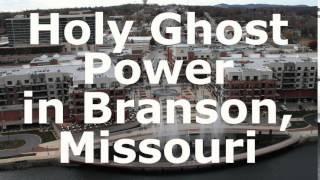 Holy Ghost Power in Branson Missouri