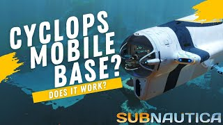 CAN THE CYCLOPS WORK AS A COMPLETE MOBILE BASE?  -  Subnautica Tips & Tricks
