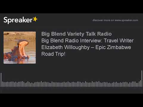 Big Blend Radio Interview: Travel Writer Elizabeth Willoughby – Epic Zimbabwe Road Trip!