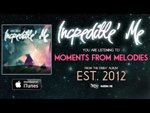 Incredible' Me - Moments From Melodies *Est 2012 Full Album Stream* (Track Video)