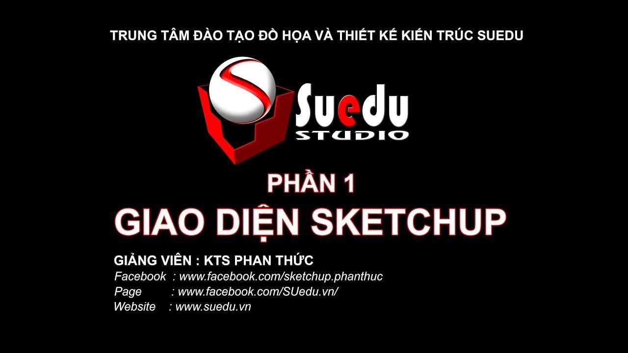 Học Sketchup cho người mới bắt đầu – P1 – GIAO DIỆN SKETCHUP