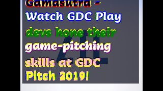 12142018 Gamasutra - Watch GDC Play devs hone their game-pitching skills at GDC Pitch 2019!
